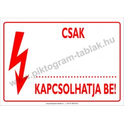 Csak … kapcsolhatja be villamossági piktogram tábla
