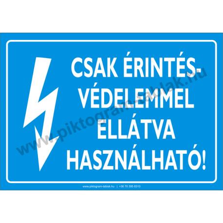 Csak érintésvédelemmel ellátva használható villamossági piktogram tábla