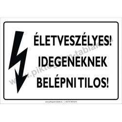 Életveszélyes! Idegeneknek belépni tilos villamossági piktogram tábla