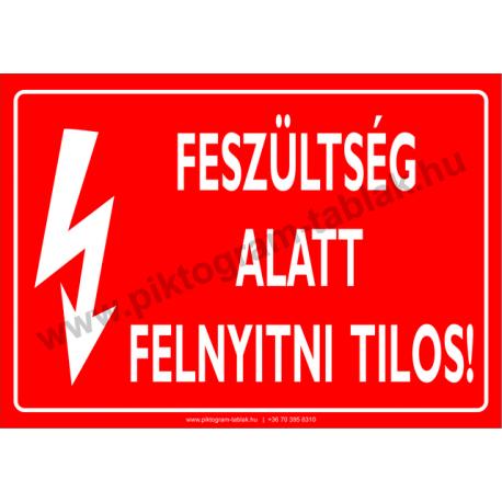 Feszültség alatt felnyitni tilos villamossági piktogram tábla