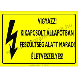 Kikapcsolt állapotban feszültség alatt marad! Életveszélyes villamossági piktogram tábla