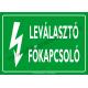 Leválasztó főkapcsoló villamossági piktogram tábla