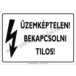Üzemképtelen! Bekapcsolni tilos villamossági piktogram tábla