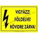 Földelve! Rövidre zárva villamossági piktogram tábla