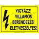 Villamos berendezés! Életveszélyes villamossági piktogram tábla