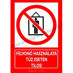 Utánvilágító Felvonó használata tűz esetén tilos tűzvédelmi piktogram tábla